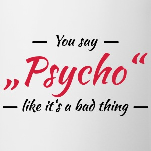 You say Psycho like it's a bad thing T-skjorter - Kopp