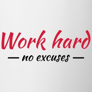 Work hard - no excuses T-Shirts - Tasse