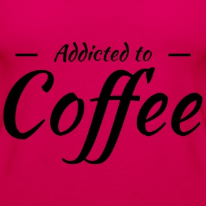 Addicted to coffee T-Shirts - Women's Premium Tank Top
