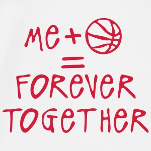 me more basketball forever together quote Tops - Men's Premium T-Shirt
