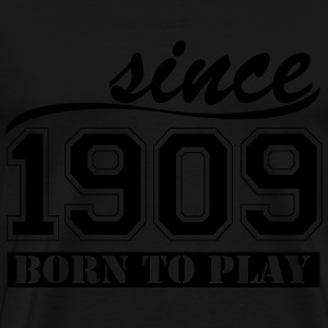 since 1909 Born To  Pullover & Hoodies - Männer Premium T-Shirt