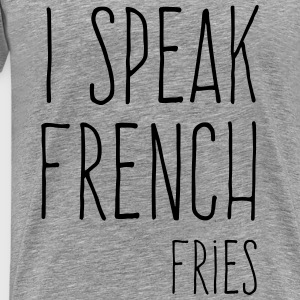 Speak French Fries Funny Quote Sweaters - Mannen Premium T-shirt
