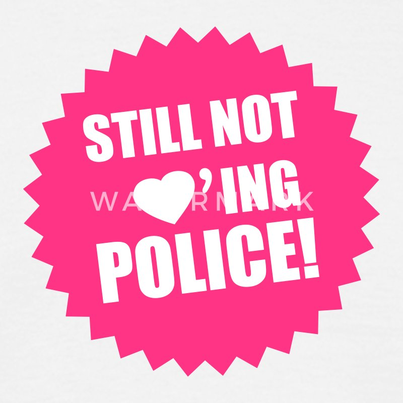 Still not Loving Police T-Shirts - Men's T-Shirt