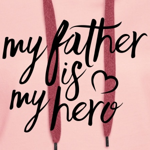 My father is my hero T-Shirts - Frauen Premium Hoodie