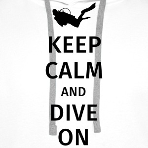 keep calm and dive on T-Shirts - Men's Premium Hoodie