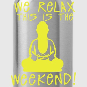 we relax this is the weekend zen buddha Langarmshirts - Trinkflasche
