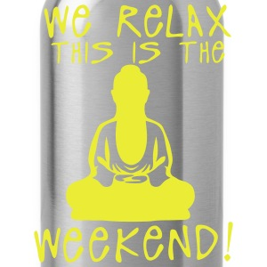 we relax this is the weekend zen buddha Sportbekleidung - Trinkflasche