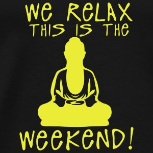 we relax this is the weekend zen buddha Sports wear - Men's Premium T-Shirt