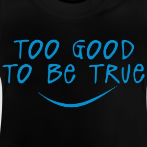 too good to be true quote Shirts - Baby T-Shirt