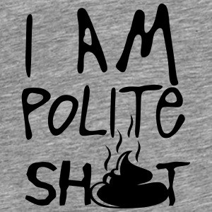 i am polite shit quote Tops - Men's Premium T-Shirt