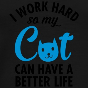 I Work Hard So My Cat Can Have A Better Life Mugs & Drinkware - Men's Premium T-Shirt
