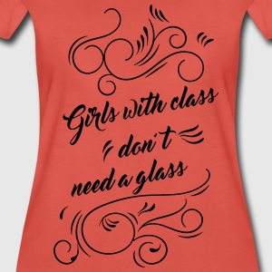 Girls with class don't need a glass - T-shirt Premium Femme