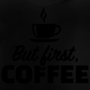 But first coffee T-Shirts - Baby T-Shirt
