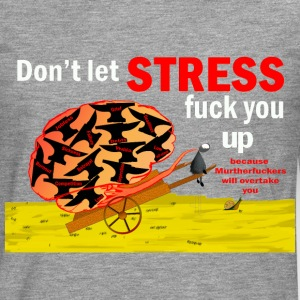Don't let stress fuck you up  - Men's Premium Longsleeve Shirt