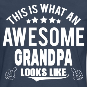 THIS IS WHAT AN AWESOME GRANDPA LOOKS LIKE T-Shirts - Men's Premium Longsleeve Shirt