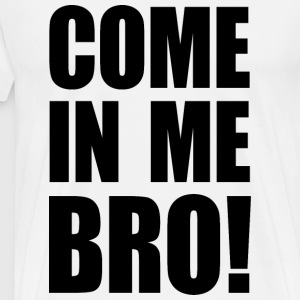 COME IN ME BRO! Sportbekleidung - T-shirt Premium Homme