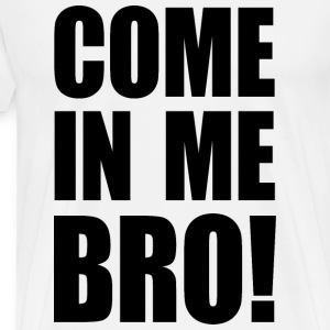 COME IN ME BRO! Sportbekleidung - Männer Premium T-Shirt