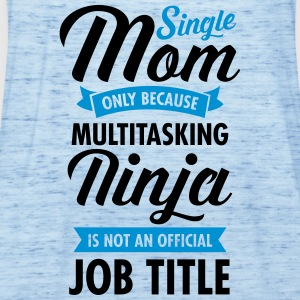 Single Mom - Multitasking Ninja T-Shirts - Frauen Tank Top von Bella