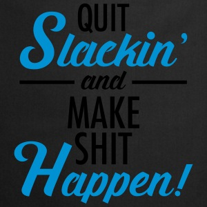 Quit Slackin\' And Make Shit Happen! T-shirts - Forklæde