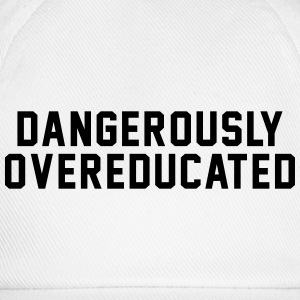 DANGEROUSLY OVEREDUCATED T-Shirts - Baseball Cap