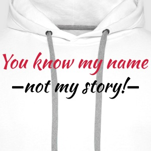 You know my name...not my story! Tee shirts - Sweat-shirt à capuche Premium pour hommes