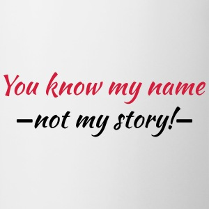 You know my name...not my story! T-shirts - Mugg