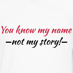 You know my name...not my story! T-skjorter - Premium langermet T-skjorte for menn