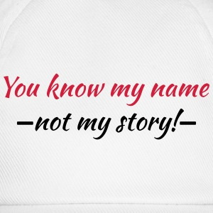 You know my name...not my story! T-skjorter - Baseballcap