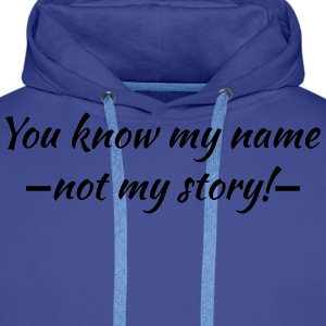 You know my name...ot my story! T-skjorter - Premium hettegenser for menn