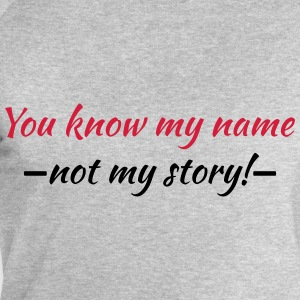 You know my name...not my story! T-shirts - Sweatshirt herr från Stanley & Stella