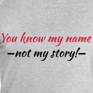 You know my name...not my story! T-skjorter - Sweatshirts for menn fra Stanley & Stella