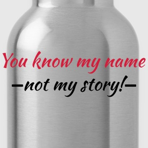 You know my name...not my story! Tee shirts - Gourde