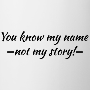 You know my name...ot my story! Tee shirts - Tasse