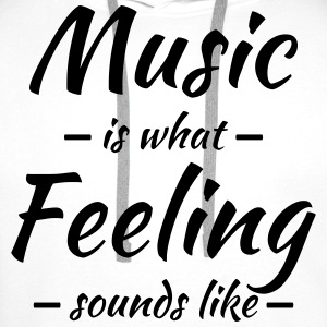 Music is what feeling sounds like T-Shirts - Men's Premium Hoodie