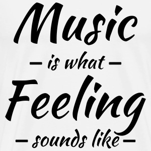 Music is what feeling sounds like Langarmshirts - Männer Premium T-Shirt