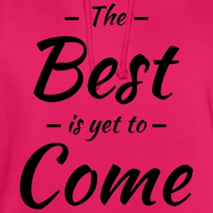 The best is yet to come T-skjorter - Unisex-hettegenser