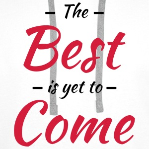 The best is yet to come T-skjorter - Premium hettegenser for menn