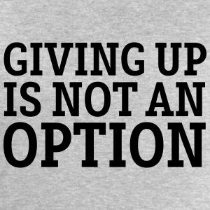 Giving Up Is Not An Option Camisetas - Sudadera hombre de Stanley & Stella