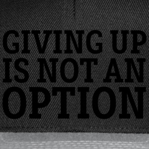 Giving Up Is Not An Option Kopper & tilbehør - Snapback-caps