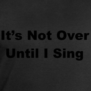 It's Not Over Until I Sing T-Shirts - Men's Sweatshirt by Stanley & Stella