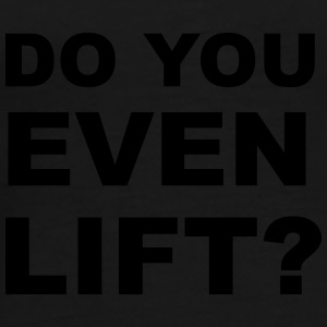 Do You Even Lift? Mugs & Drinkware - Men's Premium T-Shirt