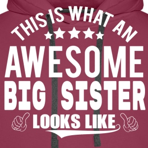 THIS IS WHAT AN AWESOME BIG SISTER LOOKS LIKE T-Shirts - Men's Premium Hoodie