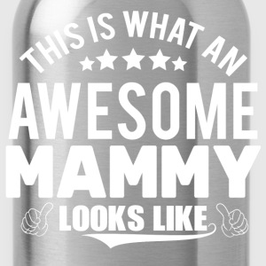 THIS IS WHAT AN AWESOME MAMMY LOOKS LIKE T-Shirts - Water Bottle