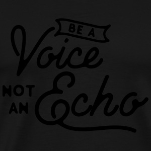 Be a voice not an echo Pullover & Hoodies - Männer Premium T-Shirt