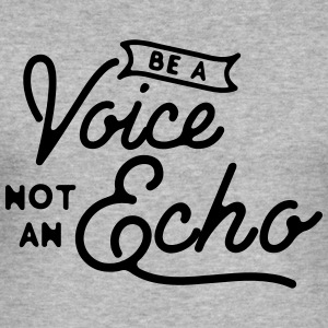 Be a voice not an echo Sweat-shirts - Tee shirt près du corps Homme