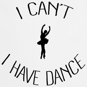 I can't I have Dance Sweat-shirts - Tablier de cuisine