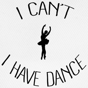 I can't I have Dance Sweat-shirts - Casquette classique