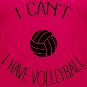 I can't I have Volleyball Sweat-shirts - Débardeur Premium Femme