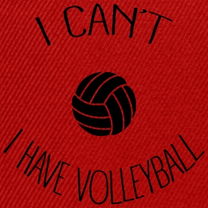 I can't I have Volleyball Sweat-shirts - Casquette snapback