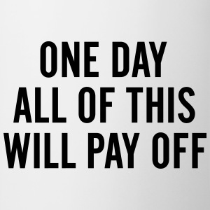 One day All of this will pay off Hoodies & Sweatshirts - Mug